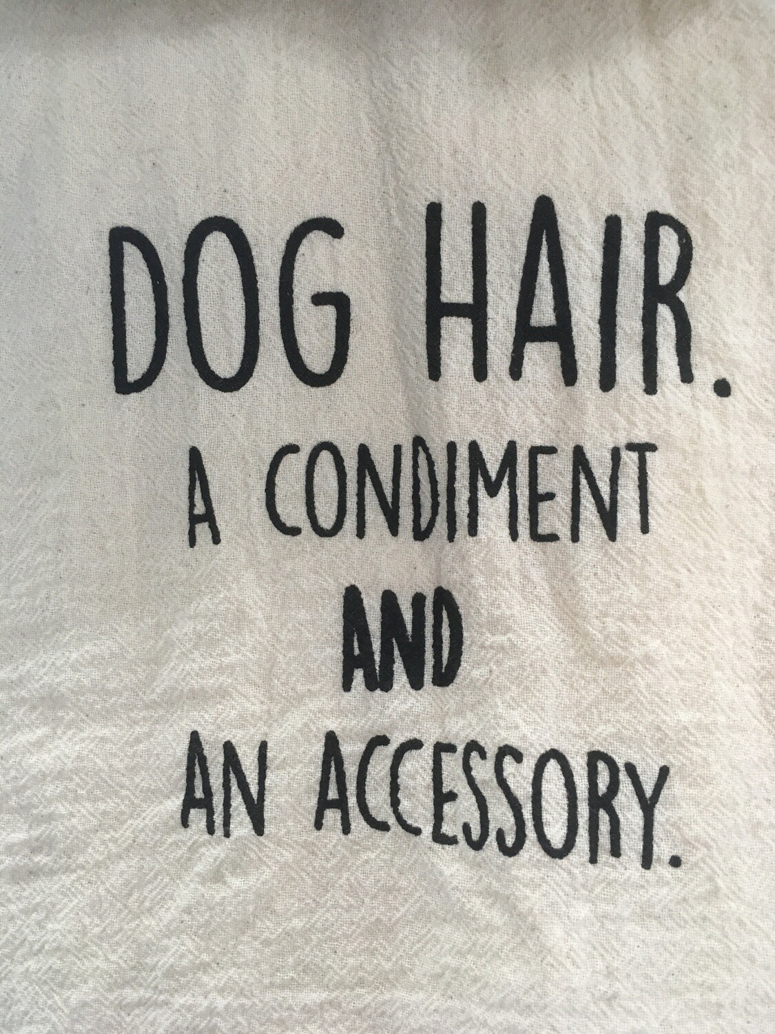 Dish Towel: Dog Hair. A condiment and an accessory.
