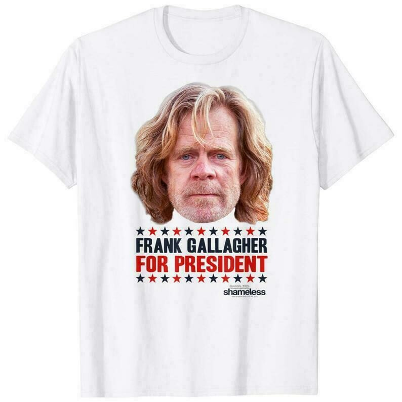 Shameless For President T-Shirt, Shameless TV Show Shirt, Funny Frank Gallagher Gift, Unisex Soft Cotton Tee, Up to 5XL