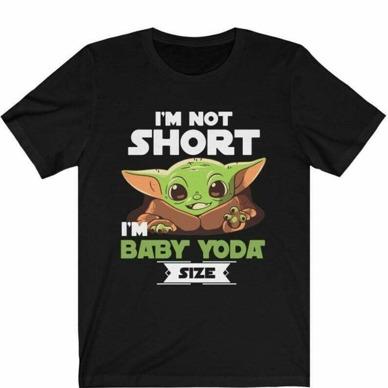 I'm Not Short I'm Baby Yoda Size Shirt, The Mandalorian Unisex Tee, Star Wars Fan T shirt, Baby Yoda Gift, The Child, Up To 5XL