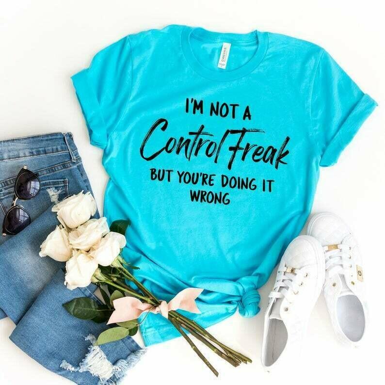 I'm Not A Control Freak Shirt, Sarcastic Shirt, Sarcastic Tshirt, Funny Shirts, Funny Tshirt, Cute Shirts, Cute Tshirts, Sarcastic Gifts