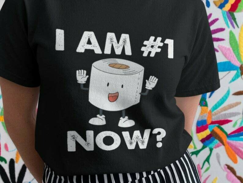 Whos No 1 Now Shirt, Toilet Paper Shirt, Funny Sarcastic, Sarcasm Shirt, Funny Quotes Shirts, Funny Sayings Shirt, Statement Shirt