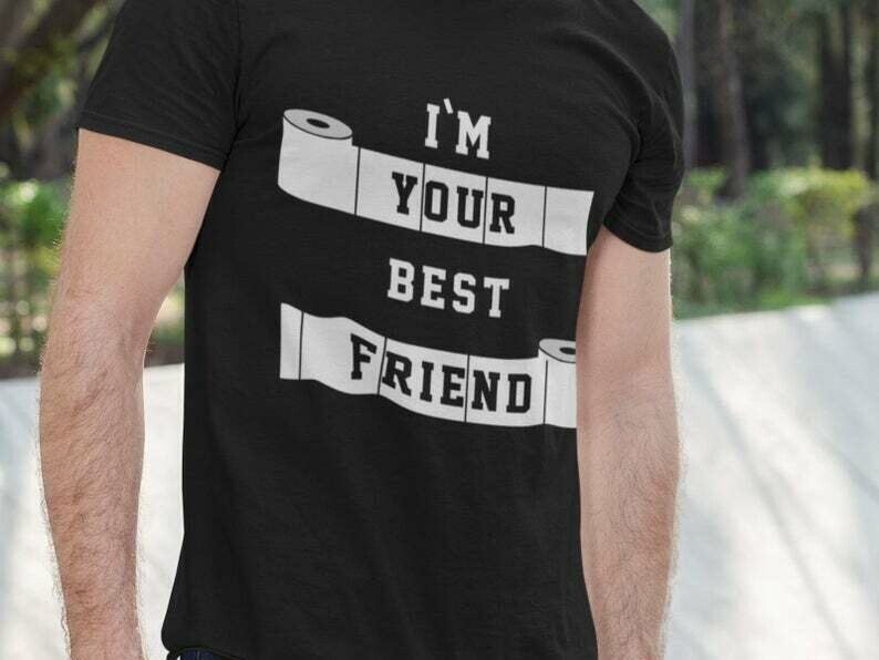 I'M Your Best Friend Shirt, Toilet Paper Shirt, Funny Sarcastic, Sarcasm Shirt, Funny Quotes Shirts, Funny Sayings Shirt