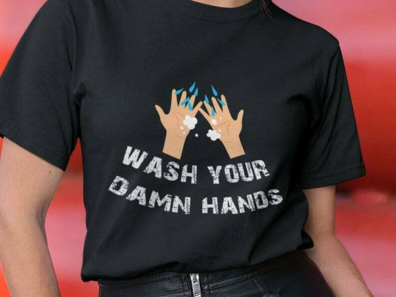 Wash Your Damn Hands Shirt, Funny Sarcastic, Sarcasm Shirt, Funny Quotes Shirts, Funny Sayings Shirt, Statement Shirt, Sassy Shirts