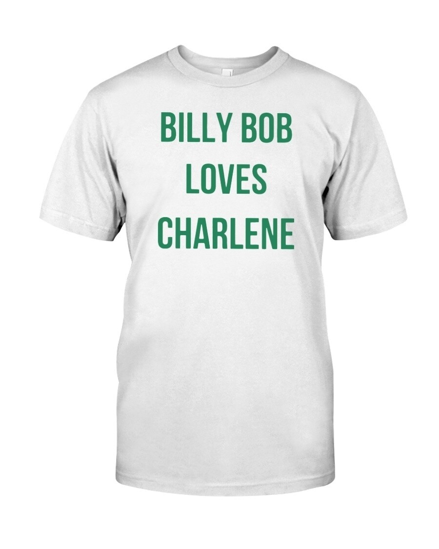 billy bob loves charlene t shirts Classic T-Shirt