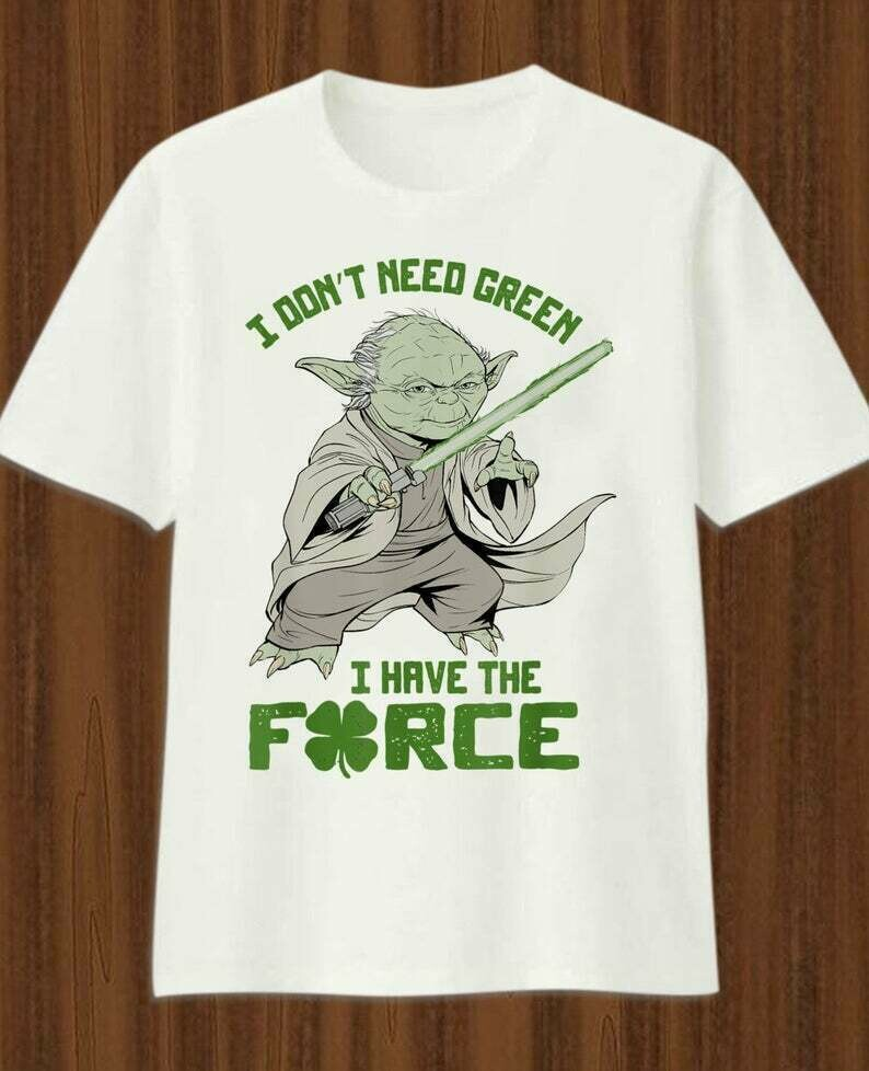 Star Wars Yoda Don't Need Green I have the Force St. Patrick's Day T-Shirt