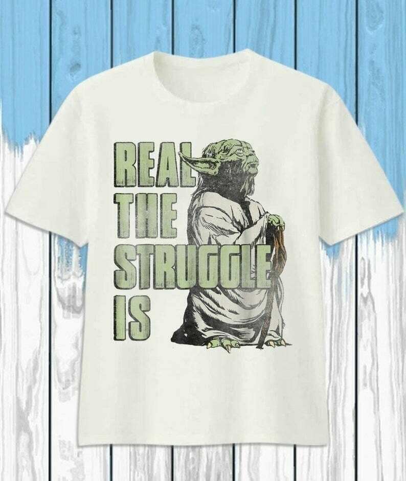 Star Wars Yoda Real The Struggle Is Distressed Portrait,The Rise of Skywalker Movie Memes Fan T-Shirt