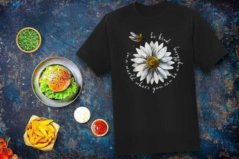 In A World Where You Can Be Anything Be Kind T-Shirt, Daisy and Dragonfly T-shirt, Inspirational Quote Shirt, Motivational Shirt