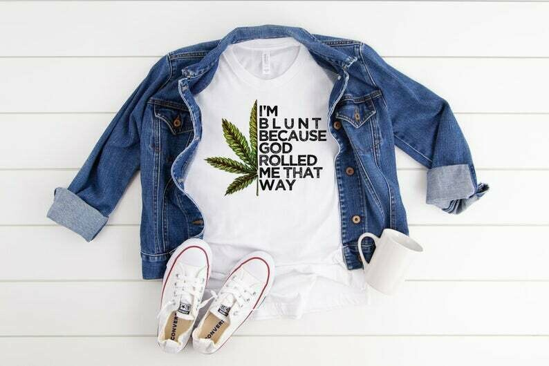 I'm Blunt Because God Rolled Me That Way Shirt | Funny Weed Shirt | Funny Graphic Tee | Pot Shirt |