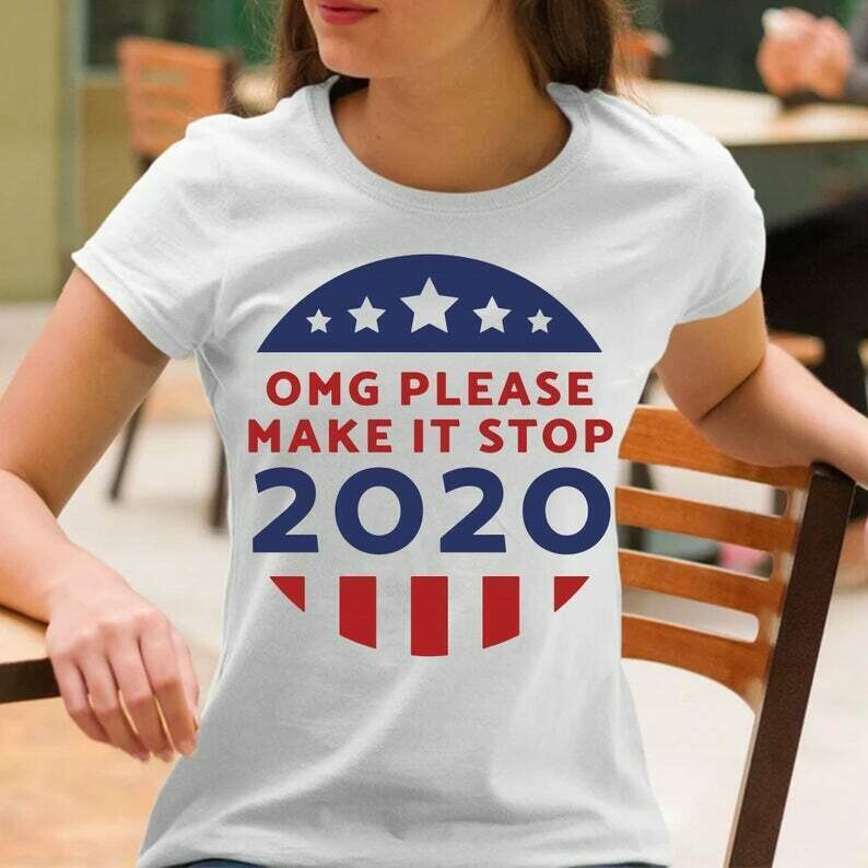 OMG Please Make It Stop USA American President Donald Trump Vote 2020 T-Shirts