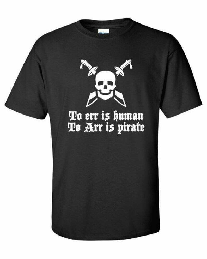 To Err is human, to Arr is pirate piratet funny jackdaw edward jolly roger assassin T-Shirt Tee Shirt Mens Ladies swag USA Canada ML-247