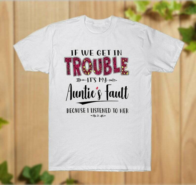 If We Get In Trouble It's My Aunties Fault Because I listened To Her T-Shirt explanation Unisex Sweatshirt - hung07032020