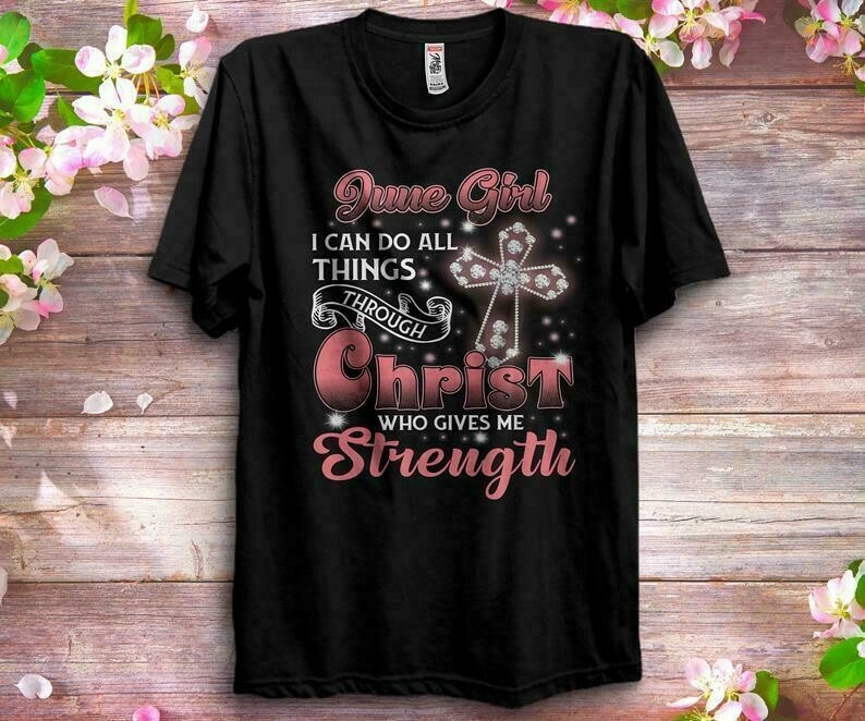 June Girl I Can Do All Things Through Christ Shirts Women, Birthday T Shirts, Summer Tops, Beach T Shirts