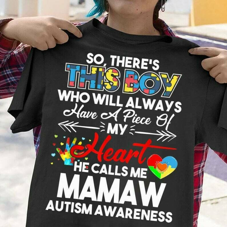 So There's this boy Who will always have a piece of my heart He calls Me Mamaw Autism Awareness T Shirt