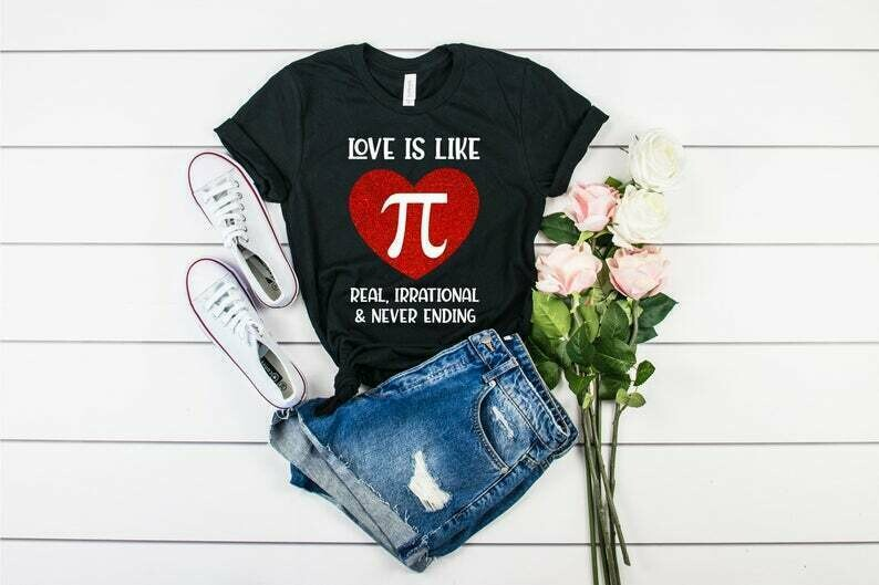 Love Is Like Pi Real Irrational And Never Ending Shirt, Math Teacher Valentine's Day Shirt, Valentine Shirts, Pi Day 2020 Shirt