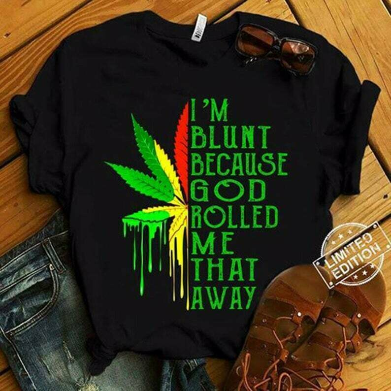 I'm blunt because God rolled me that way weed tshirt