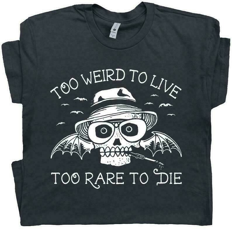 Hunter S Thompson T Shirt Too Weird To Live Too Rare To Die Tee Shirt Fear and Loathing T Shirt Cool Witty T Shirt For Mens Womens Tshirt