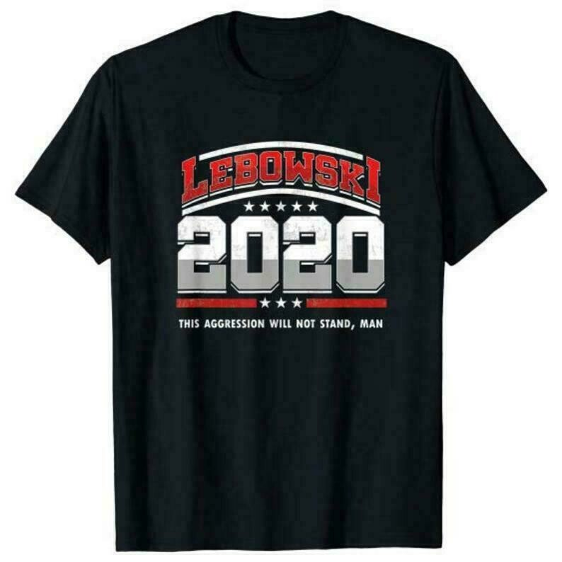Lebowski 2020 US President T-shirt Gift, Big Lebowski Shirt, This Aggression Will Not Stand The Dude Abides Tee Unisex T shirt Up to 5XL