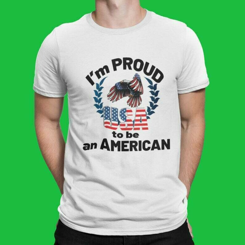 I'm proud to be American Funny T shirt, Independence day Gift for him, T shirt for Men. Trending Gift 2020