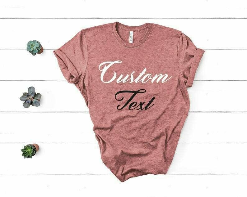 Custom Shirts, Custom Text, Custom T-shirt, Custom Shirt, Customized Shirts, Custom T-Shirt, Custom Tee, Customize Tshirt, Unisex Shirt