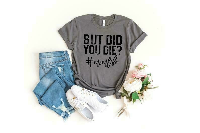 But Did You Die Shirt, Momlife Shirt, Funny Mom Shirt, Tired Mom Shirt, Funny Mom Gift, Cute Mom Shirts, Cute Mom Gift