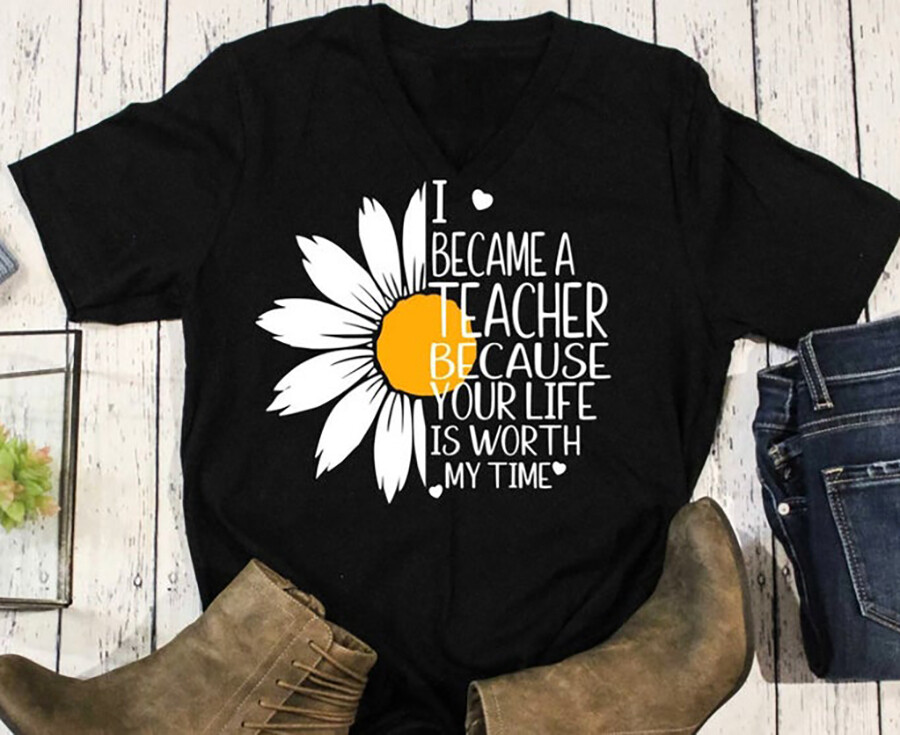 I Became a Teacher Because Your Life is Worth My Time Shirt | I Became A Teacher Sunflower Shirt | Teacher Sunflower Shirt | Teacher T-Shirt