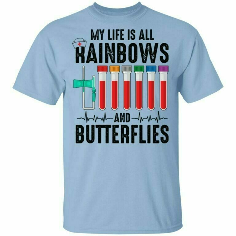 My Life Is All Rainbows and Needle Butterflies Nurse T-shirt