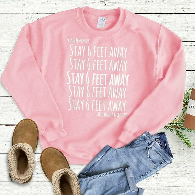 Stay 6 Ft Away - Cute Popular Comfortable Woman's Crewneck Sweatshirt -Clothing Casual Gift for Her, Him, Social Distancing, Introvert