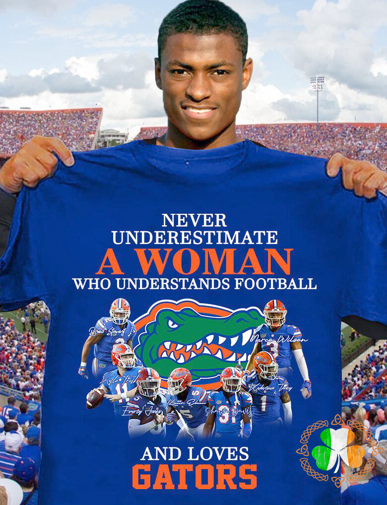 Never underestimate a Woman who understands football and loves Gators shirt