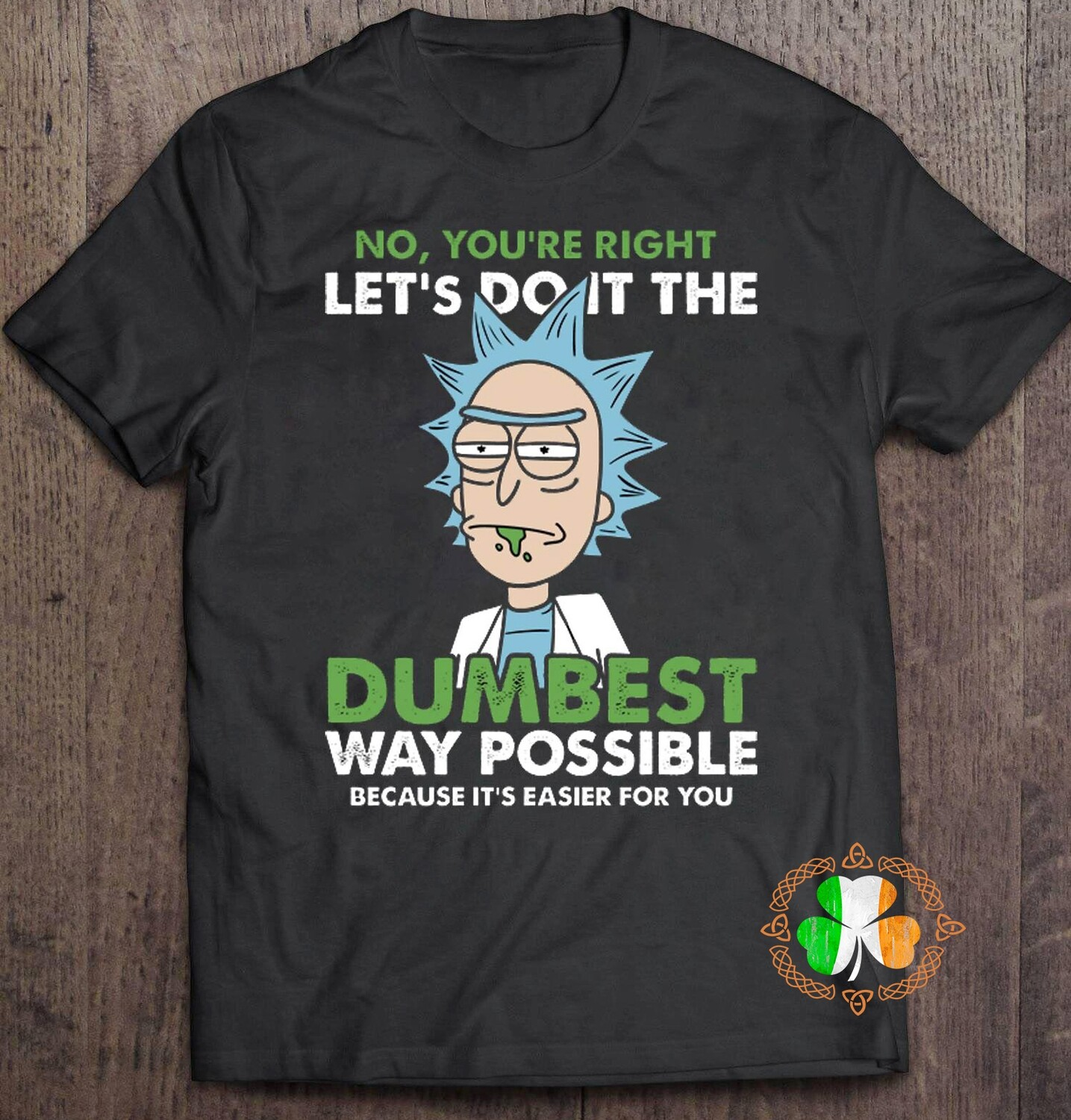 Rick And Morty No you're right let's do it the dumbest way possible shirt