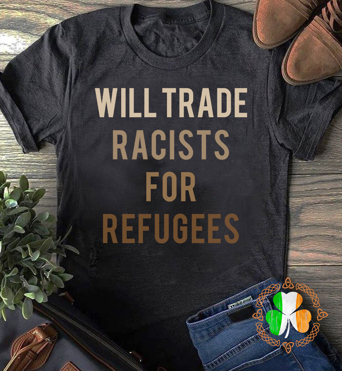 Will Trade Racists For Refugees T Shirt Retro Style Gifts