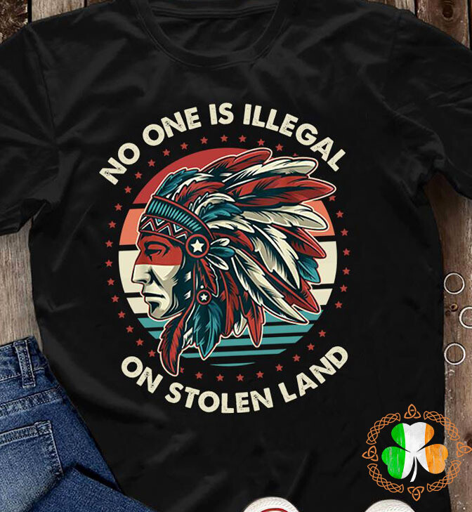 No One Is Illegal On Stolen Land Tee Shirt