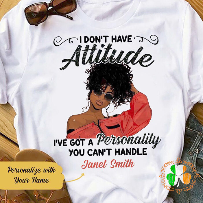 I don't have attitude i've got a personality you can't handle janet smith shirt