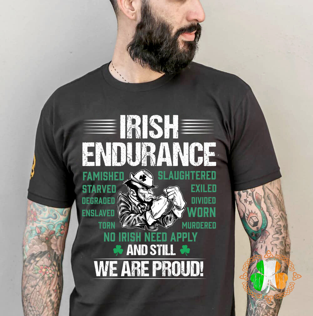 Irish Endurance And Still We Are Proud Shirt