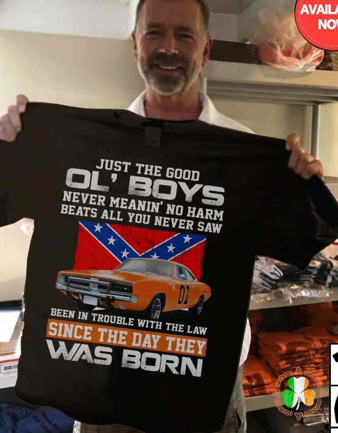 Just the good ol boys never meanin no harm beats all you never saw been in trouble with the laws shirt