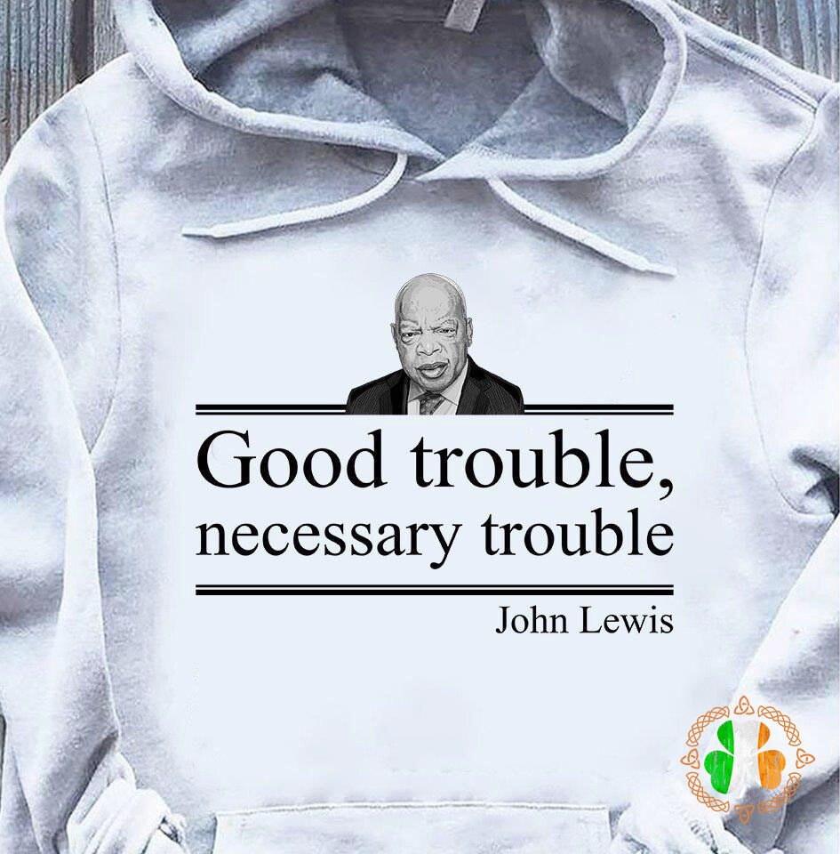 RIP John Lewis good trouble necessary trouble shirt