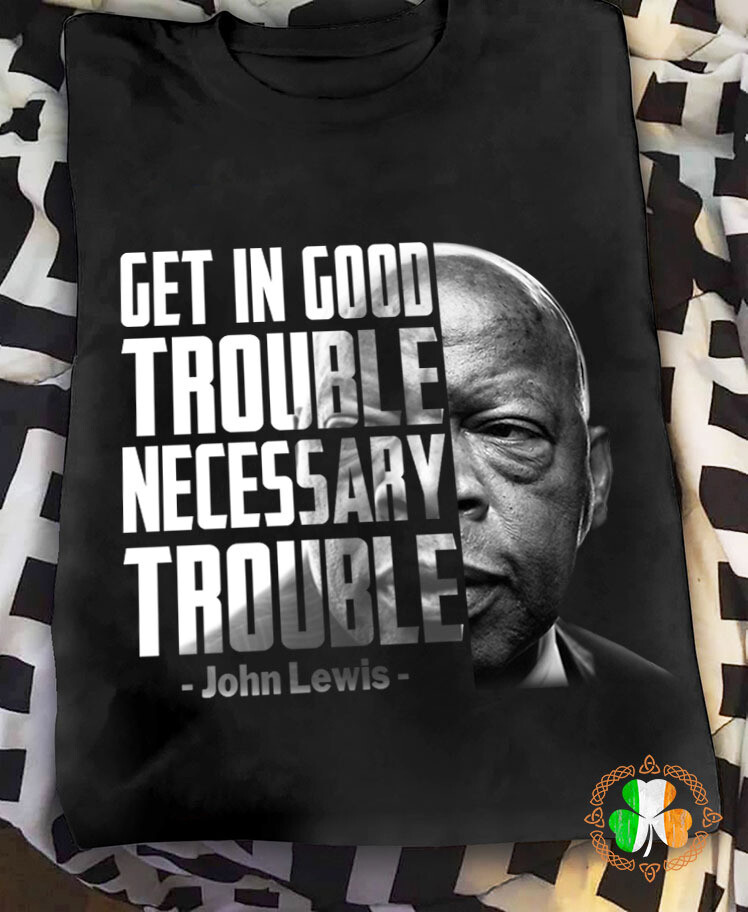 John Lewis do something get in trouble good trouble necessary trouble shirt