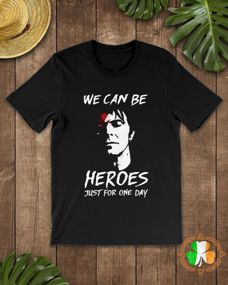 We Can Be Heroes Just For One Day Shirt