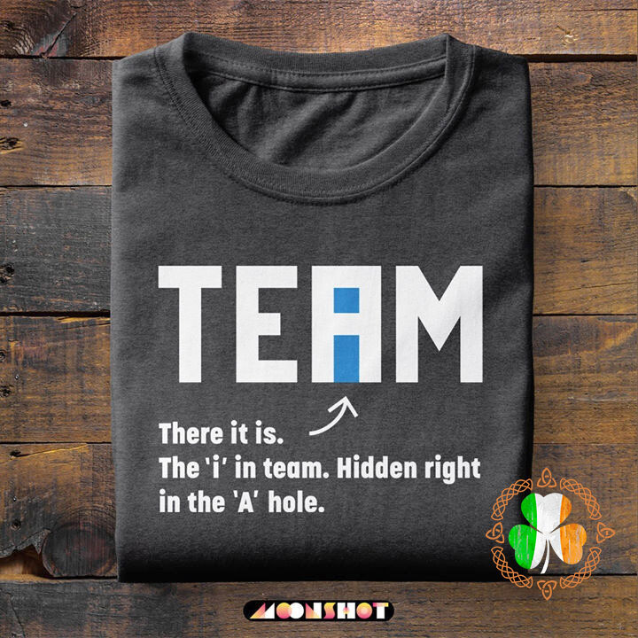 Team There It Is The In Team Hidden Right In The A Hole Shirt
