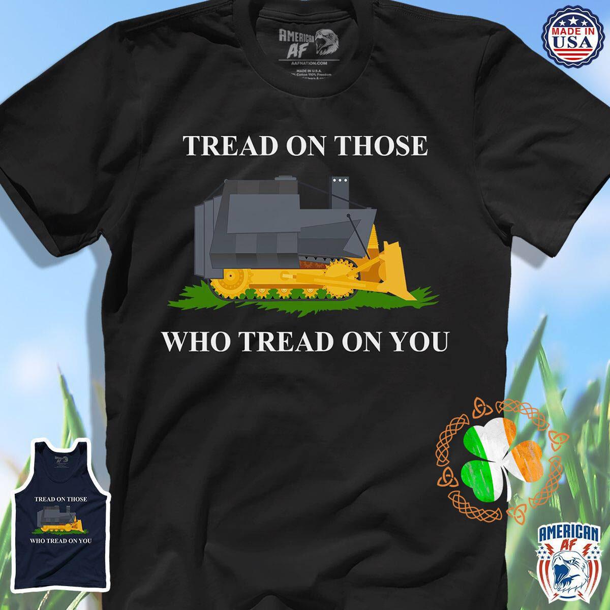 Tread On Those Who Tread On You Shirt
