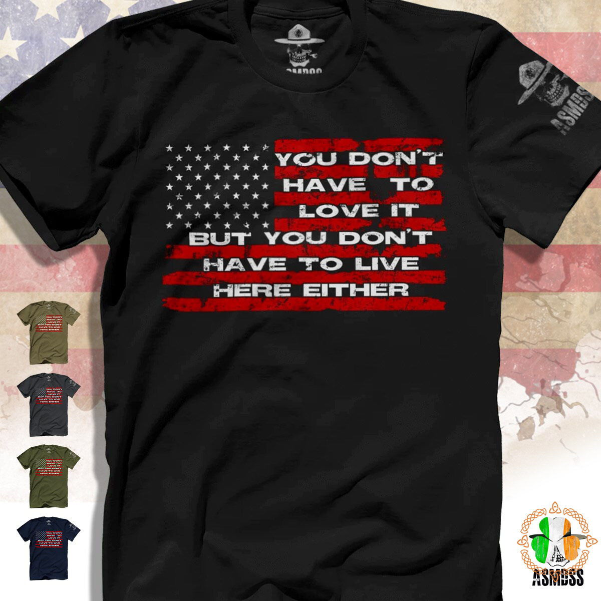 You Don't Have To Love It But You Don't Have To Live Here Either shirt