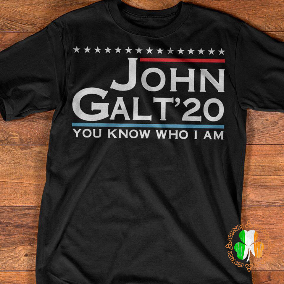John Galt 20 Vote for John Galt 2020. You Know Who I Am shirt