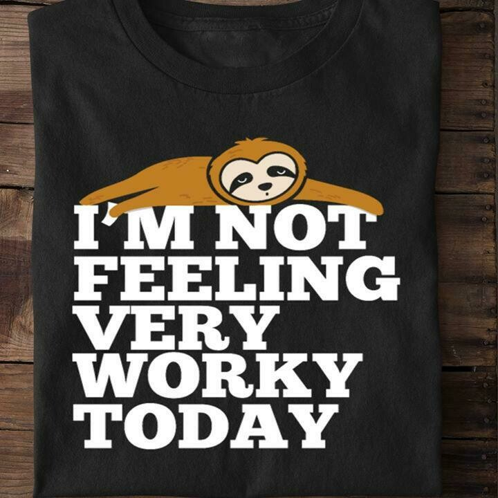 I'm Not Feeling Very Worky Today Shirt