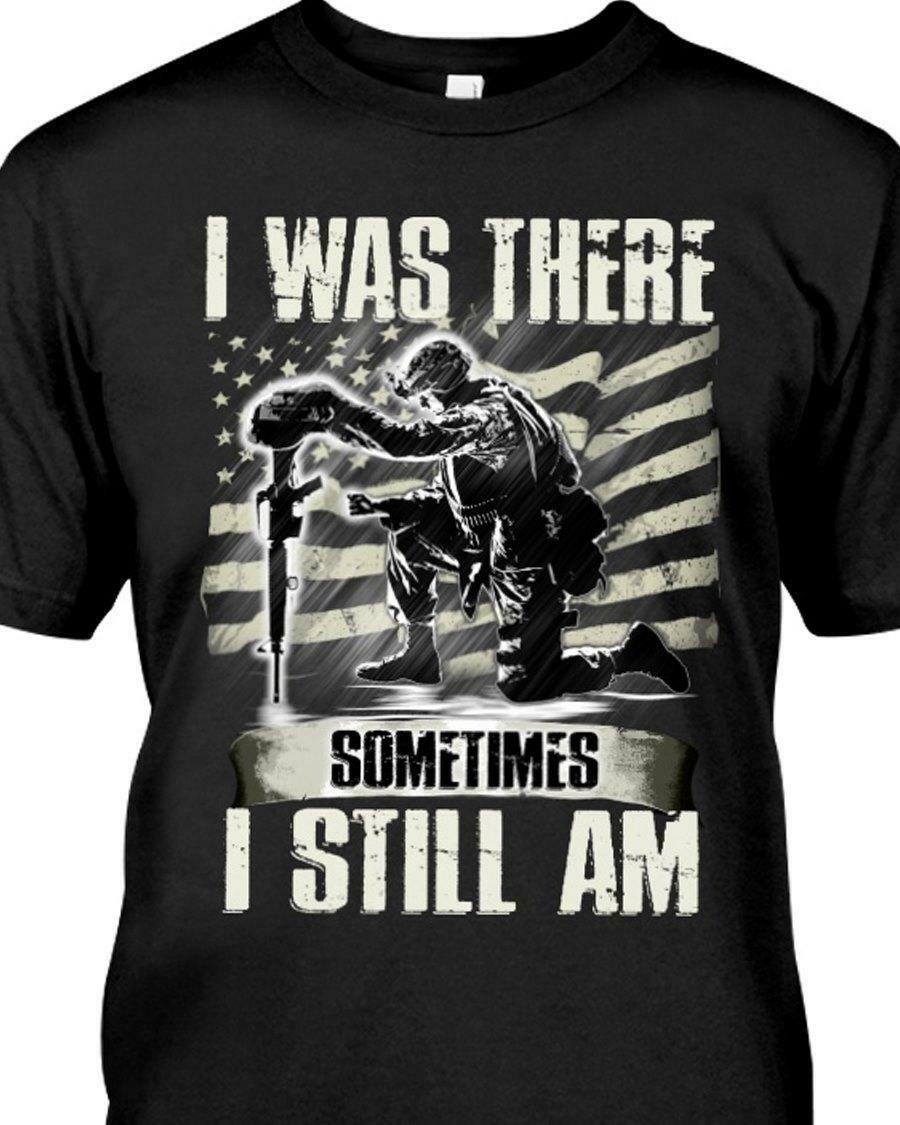 I was there sometimes i still am veteran American flag shirt
