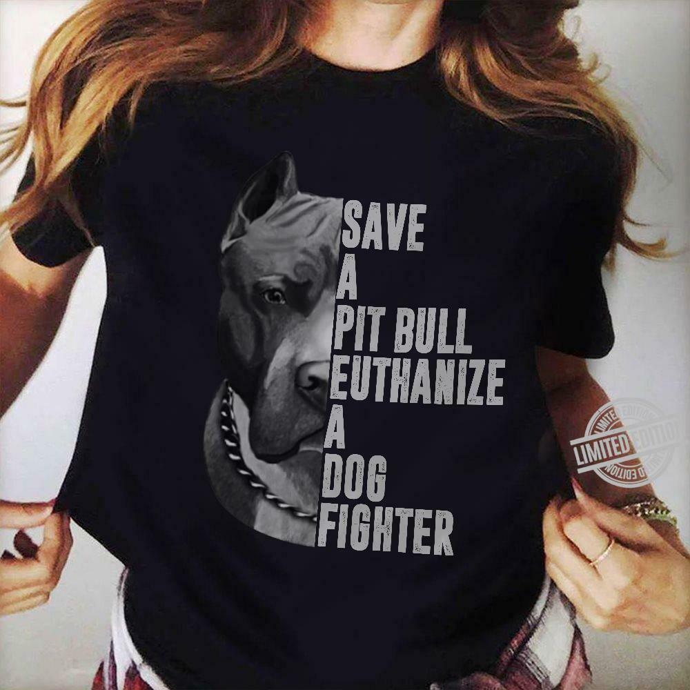 Cool Pitbull dog Save a Pit Bull euthanize a dog fighter shirt