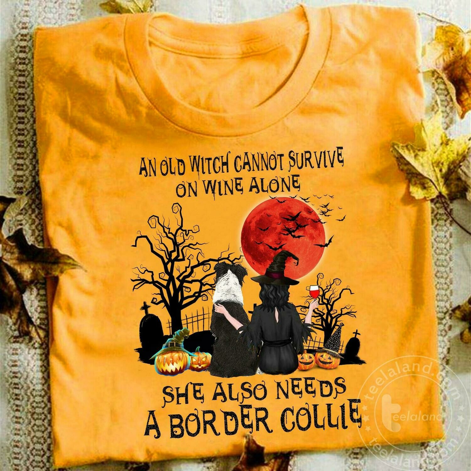 An old witch cannot survive on wine alone she also needs a Border Collie shirt