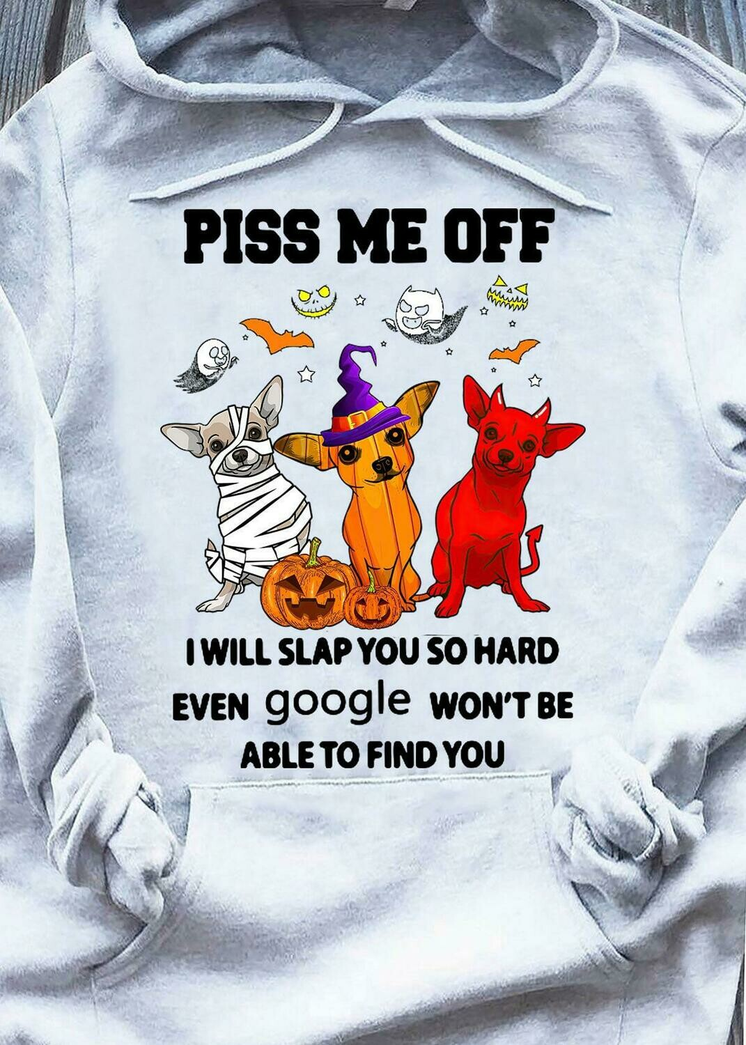 Piss me Off I Will Slap You so Hard Even Won't be able to find You Shirt
