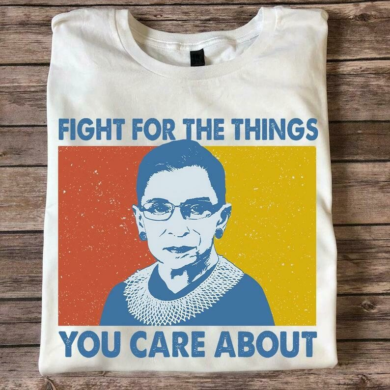 Notorious RBG Ruth Bader Ginsburg Fight For The Things You Care About Vintage T-Shirt, Hoodie, Crewneck Sweatshirt, LadiesShort