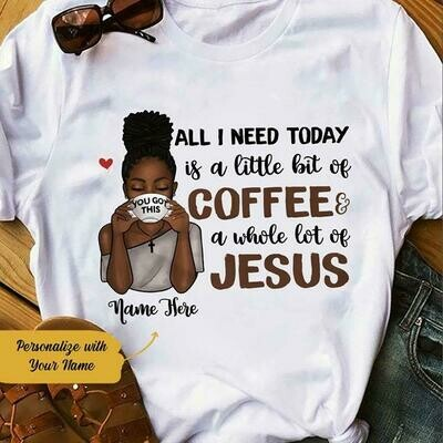 All i need today is a little bit of coffee a whole lot of Jesus name here shirt
