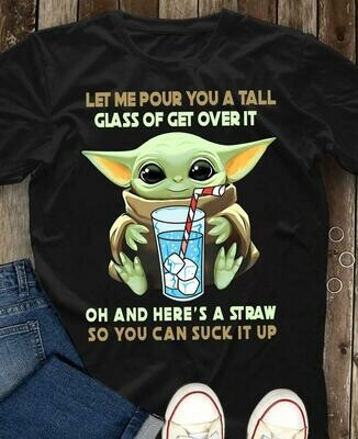 Baby Yoda let me pour you a tall glass of get over it shirt