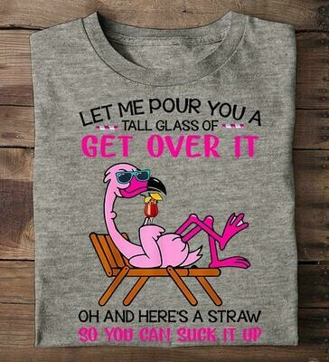 Let Me Pour You A Tall Glass Of Get Over It Flamingo T-shirt